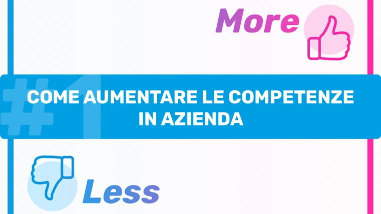 LESS/MORE: come aumentare le competenze in azienda